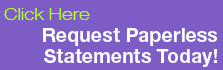 Click Here to Request Paperless Statements Today